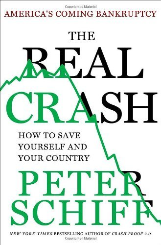 Peter D. Schiff The Real Crash America's Coming Bankruptcy How To Save Yourself