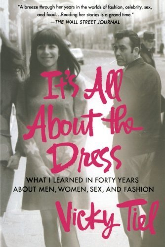 vicky-tiel-its-all-about-the-dress-what-i-learned-in-forty-years-about-men-women-s
