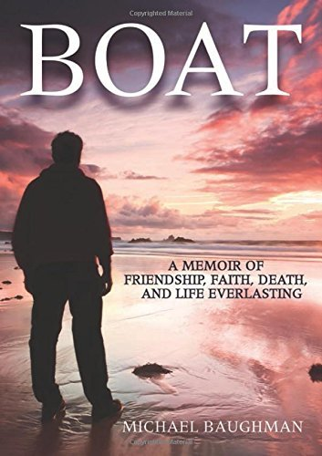 Michael Baughman Boat A Memoir Of Friendship Faith Death And Life Ev