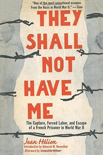 Jean Helion They Shall Not Have Me The Capture Forced Labor And Escape Of A French