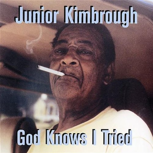 Junior Kimbrough God Knows I Tried