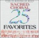 25 Sacred Choral Favorites 25 Sacred Choral Favorites