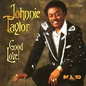 Johnnie Taylor Good Love!