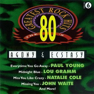 80's Greatest Rock Hits Vol. 6 Agony & Ecstasy
