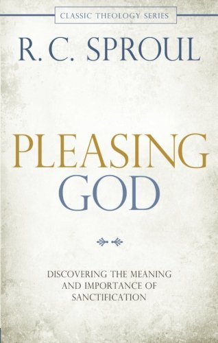 R. C. Sproul Pleasing God Discovering The Meaning And Importance Of Sanctif 0002 Edition;