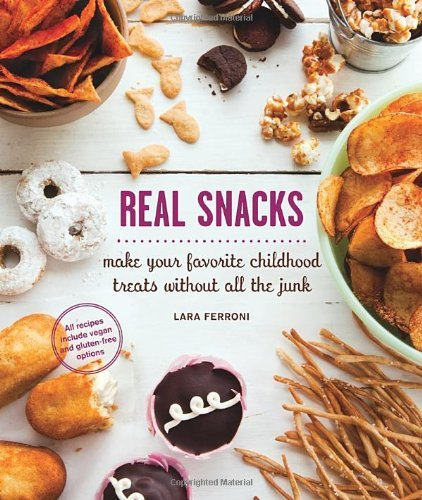 Lara Ferroni Real Snacks Make Your Favorite Childhood Treats Without All T