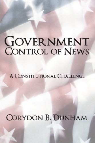 Corydon B. Dunham Government Control Of News A Constitutional Challenge