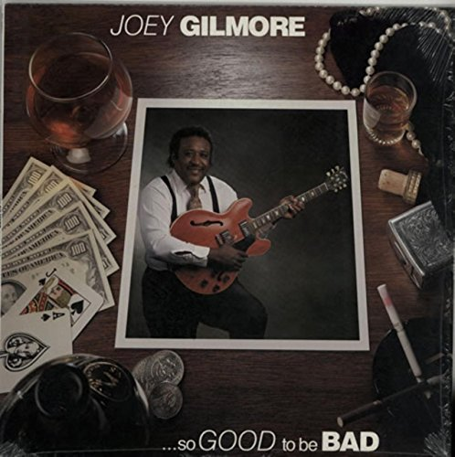 Joey Gilmore So Good To Be Bad (pd 8807)
