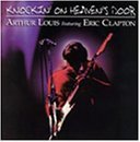 Arthur Louis Knockin On Heaven's Door Feat. Eric Clapton