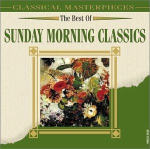Best Of Sunday Morning Classic Best Of Sunday Morning Classic Mozart Handel Bach Strauss Haydn