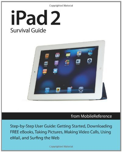 Toly K Ipad 2 Survival Guide From Mobilereference Step By Step User Guide For Apple Ipad 2 Getting