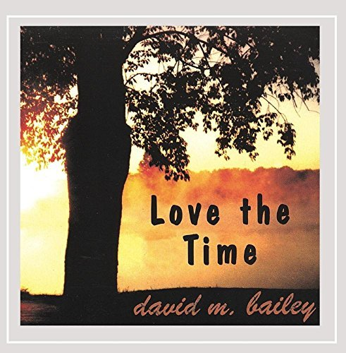 David M. Bailey Love The Time