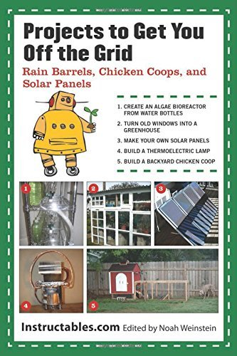 Instructables Com Projects To Get You Off The Grid Rain Barrels Chicken Coops And Solar Panels