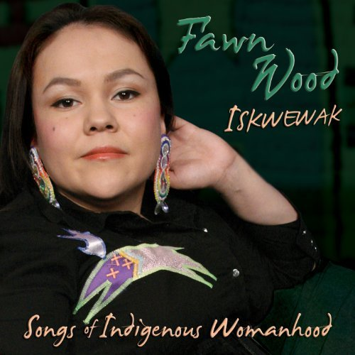 Fawn Wood Iskwewak Songs Of Indigenous