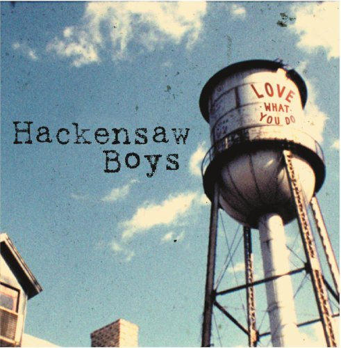 Hackensaw Boys Love What You Do