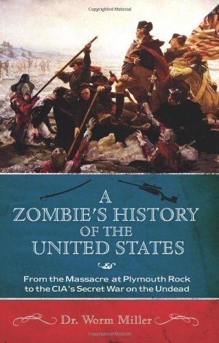 Josh Miller A Zombie's History Of The United States From The Massacre At Plymouth Rock To The Cia's S