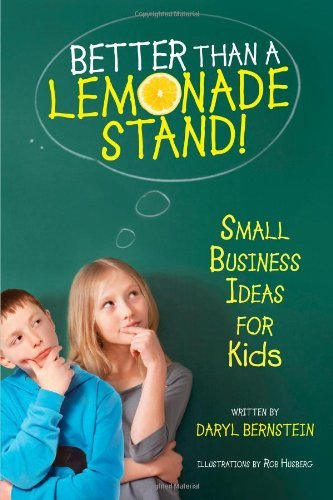 Daryl Bernstein Better Than A Lemonade Stand! Small Business Ideas For Kids Reissue