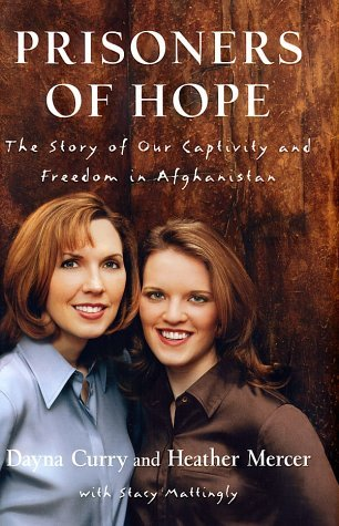Dayna Curry & Heather Mercer Prisoners Of Hope The Story Of Our Captivity & Freedom In Afghanistan