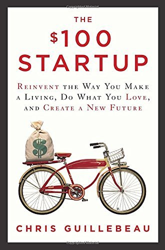 Chris Guillebeau The $100 Startup Reinvent The Way You Make A Living Do What You L