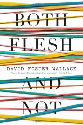 David Foster Wallace Both Flesh And Not