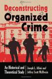 Joseph L. Albini Deconstructing Organized Crime An Historical And Theoretical Study