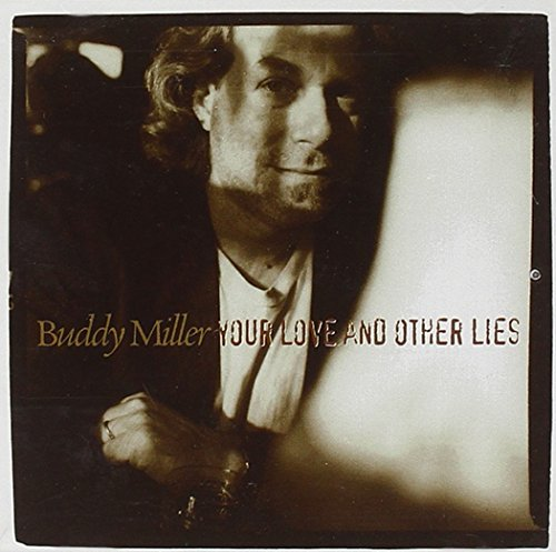Buddy Miller Your Love & Other Lies
