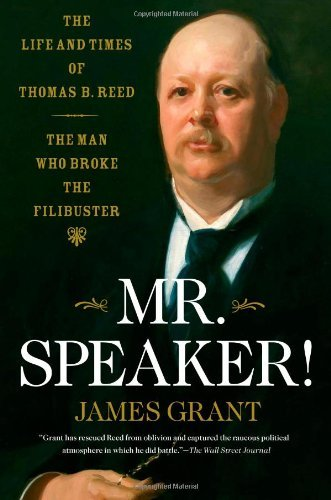 james-grant-mr-speaker-the-life-and-times-of-thomas-b-reed-the-man-who