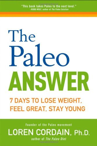 Loren Cordain The Paleo Answer 7 Days To Lose Weight Feel Great Stay Young