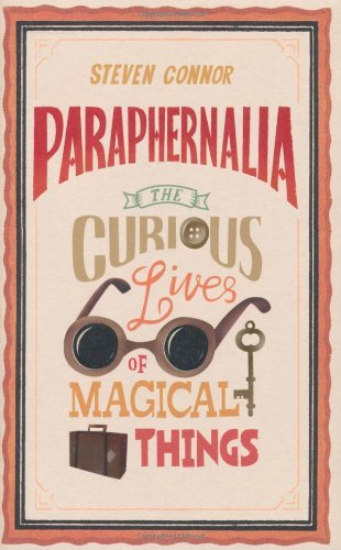 Steven Connor Paraphernalia The Curious Lives Of Magical Things