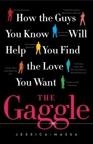 Jessica Massa The Gaggle How The Guys You Know Will Help You Find The Love