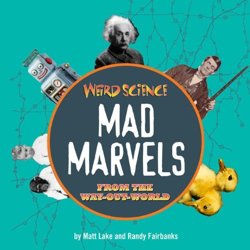 Matt Lake Weird Science Mad Marvels From The Way Out World
