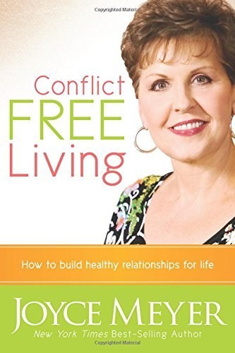 Joyce Meyer Conflict Free Living How To Build Healthy Relationships For Life