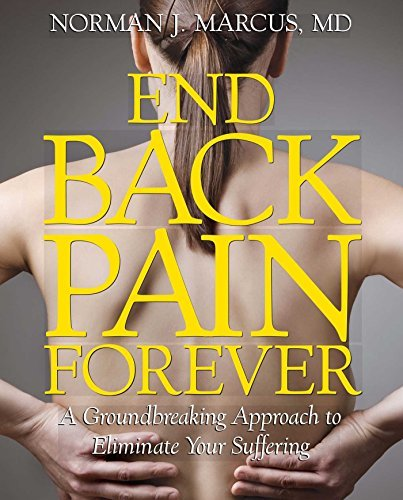 Norman J. Marcus End Back Pain Forever A Groundbreaking Approach To Eliminate Your Suffe