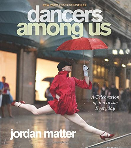 Jordan Matter Dancers Among Us A Celebration Of Joy In The Everyday