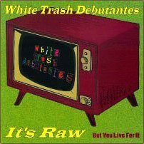 White Trash Debutantes It's Raw...But You Live For It