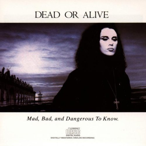 Dead Or Alive Mad Bad & Dangerous To Know