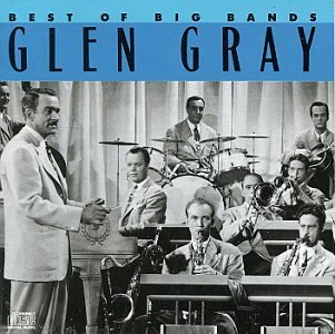 Glen Gray Best Of The Big Bands