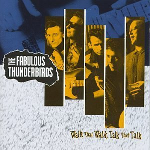 Fabulous Thunderbirds Walk That Walk Talk That Talk