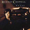 Rodney Crowell Life Is Messy