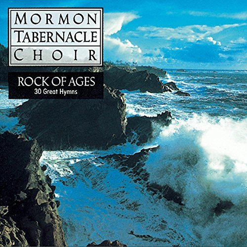 Mormon Tabernacle Choir Rock Of Ages Mormon Tabernacle Choir