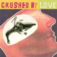Crushed By Love Crushed By Love