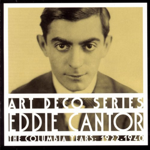 Eddie Cantor Columbia Years 1922 40