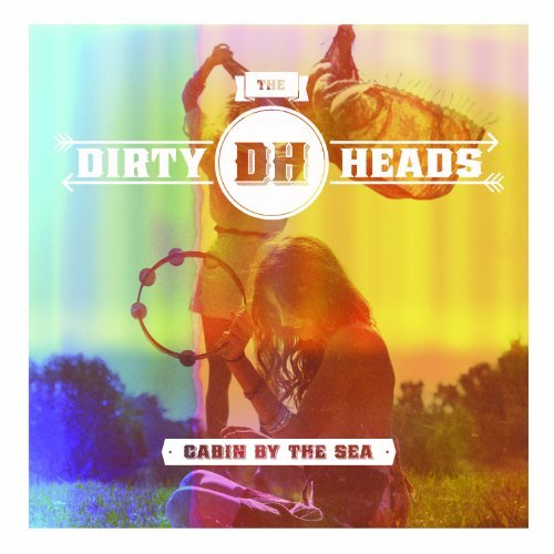 Dirty Heads Cabin By The Sea