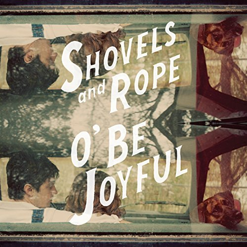 Shovels & Rope O' Be Joyful