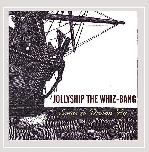 Jollyship The Whiz Bang Songs To Drown By