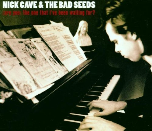 nick-bad-seeds-cave-are-you-the-one-ive-been-waiting-for