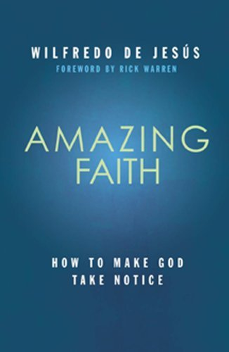 Wilfredo De Jesus Amazing Faith How To Make God Take Notice