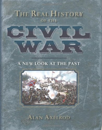 Alan Axelrod The Real History Of The Civil War A New Look At The Past