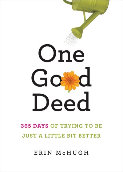 Erin Mchugh One Good Deed 365 Days Of Trying To Be Just A Little Bit Better