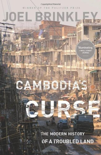 Joel Brinkley Cambodia's Curse The Modern History Of A Troubled Land